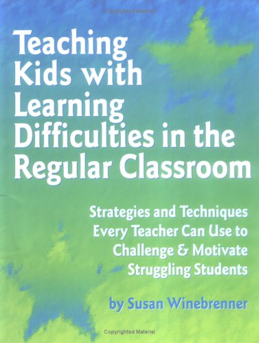 Teaching Kids with Learning Difficulties in the Regular Classroom Strategies and Techniques Every Teacher Can Use to Challenge and Motivate Struggling Students  1996 edition cover