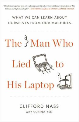 Man Who Lied to His Laptop What We Can Learn about Ourselves from Our Machines  2012 edition cover