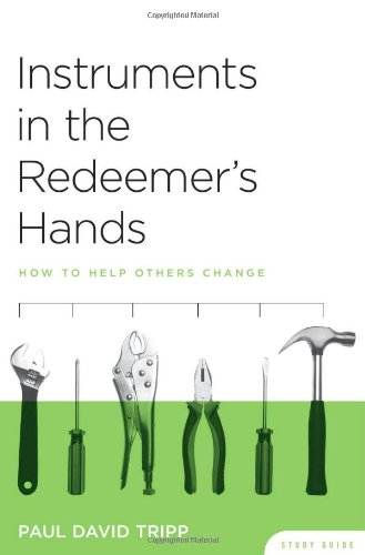 Instruments in the Redeemer's Hands : How to Help Others Change (Study Guide) N/A edition cover