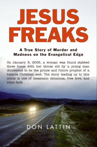 Jesus Freaks A True Story of Murder and Madness on the Evangelical Edge  2007 9780061118043 Front Cover
