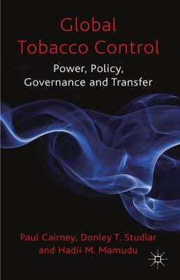 Global Tobacco Control Power, Policy, Governance and Transfer  2012 9780230200043 Front Cover