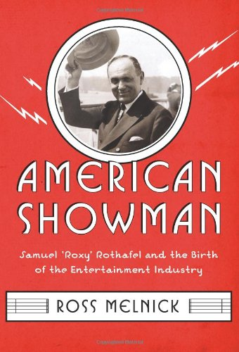 American Showman Samuel Roxy Rothafel and the Birth of the Entertainment Industry, 1908-1935  2012 9780231159043 Front Cover