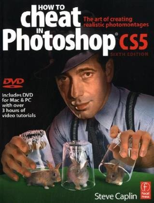 How to Cheat in Photoshop Cs5 The Art of Creating Realistic Photomontages  2010 edition cover