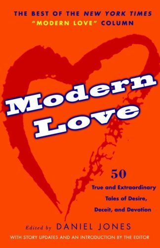 Modern Love 50 True and Extraordinary Tales of Desire, Deceit, and Devotion  2007 edition cover