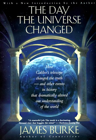 Day the Universe Changed How Galileo's Telescope Changed the Truth and Other Events in History That Dramatically Altered Our Understanding of the World  1995 (Revised) 9780316117043 Front Cover