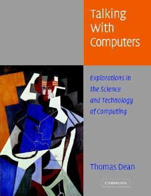 Talking with Computers Explorations in the Science and Technology of Computing  2004 9780521542043 Front Cover