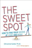 Sweet Spot How to Find Your Groove at Home and at Work  2015 9780553392043 Front Cover