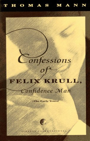 Confessions of Felix Krull, Confidence Man The Early Years N/A 9780679739043 Front Cover