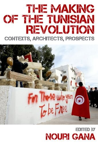 Making of the Tunisian Revolution Contexts, Architects, Prospects  2013 9780748691043 Front Cover