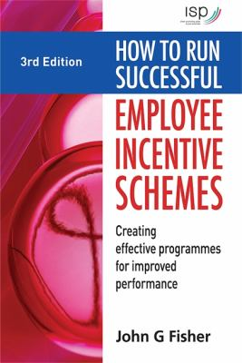 How to Run Successful Employee Incentive Schemes Creating Effective Programs for Improved Performance 3rd 2008 9780749454043 Front Cover