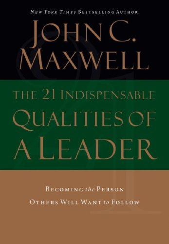 21 Indispensable Qualities of a Leader Becoming the Person Others Will Want to Follow  2007 9780785289043 Front Cover