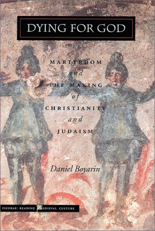 Dying for God Martyrdom and the Making of Christianity and Judaism  1999 9780804737043 Front Cover