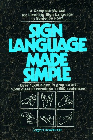 Sign Language Made Simple : A Complete Manual for Learning Sign Language in Sentence Form 1st edition cover