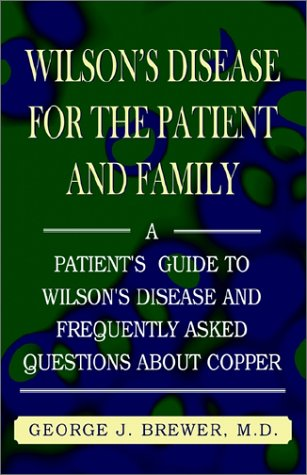 Wilson's Disease for the Patient and Family A Patient's Guide to Wilson's Disease and Frequently Asked Questions about Copper  2001 9781401029043 Front Cover