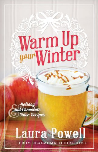 Warm Up Your Winter: Holiday Hot Chocolate and Cider Recipes  2013 edition cover