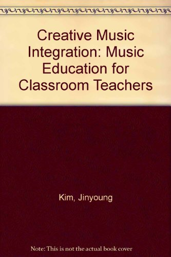 Creative Music Integration Music Education for Classroom Teachers Revised  9781465223043 Front Cover