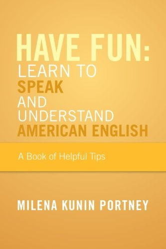 Have Fun Learn to Speak and Understand American English  2013 9781483621043 Front Cover