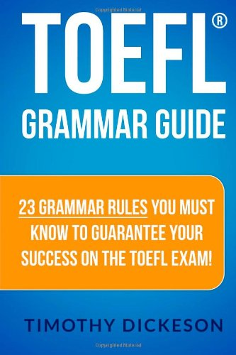 TOEFL Grammar Guide 23 Grammar Rules You Must Know to Guarantee Your Success on the TOEFL Exam! N/A edition cover