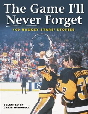 Game I'll Never Forget 100 Hockey Stars' Stories  2002 9781552976043 Front Cover