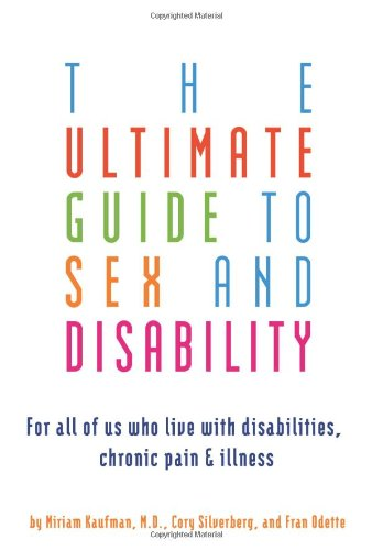 Ultimate Guide to Sex and Disability For All of Us Who Live with Disabilities, Chronic Pain, and Illness 2nd 2007 9781573443043 Front Cover