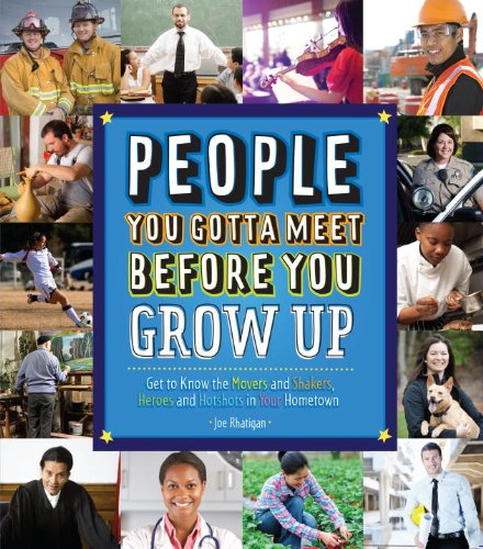 People You Gotta Meet Before You Grow Up Get to Know the Movers and Shakers, Heroes and Hotshots in Your Hometown  2014 9781623540043 Front Cover