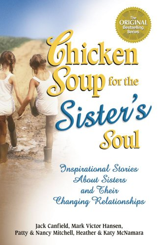 Chicken Soup for the Sister's Soul Inspirational Stories about Sisters and Their Changing Relationships N/A edition cover