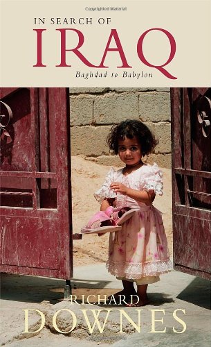 In Search of Iraq Baghdad to Babylon  2008 9781934848043 Front Cover