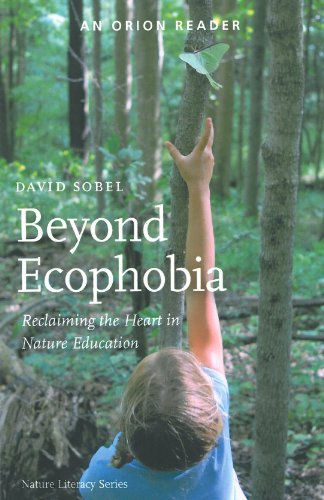 Beyond Ecophobia Reclaiming the Heart in Nature Education 2nd 2013 9781935713043 Front Cover