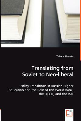 Translating from Soviet to Neo-Liberal - Policy Transitions in Russian Higher Education and the Role of the World Bank, the Oecd, and the Imf  N/A 9783836485043 Front Cover