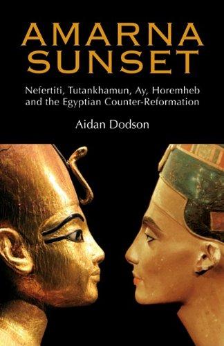 Amarna Sunset Nefertiti, Tutankhamun, Ay, Horemheb, and the Egyptian Counter-Reformation  2010 edition cover