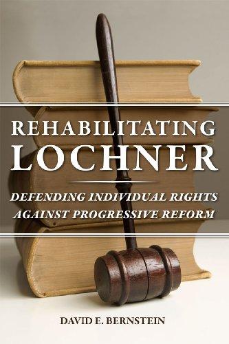 Rehabilitating Lochner Defending Individual Rights Against Progressive Reform  2012 edition cover