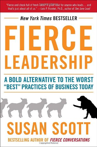 Fierce Leadership A Bold Alternative to the Worst Best Practices of Business Today N/A edition cover