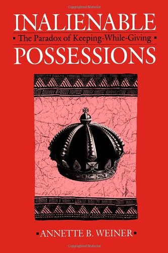 Inalienable Possessions The Paradox of Keeping-While Giving  1992 edition cover