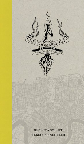 Unfathomable City A New Orleans Atlas  2013 edition cover