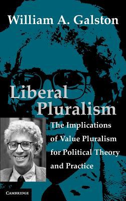 Liberal Pluralism The Implications of Value Pluralism for Political Theory and Practice  2002 9780521813044 Front Cover