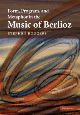 Form, Program, and Metaphor in the Music of Berlioz   2009 9780521884044 Front Cover