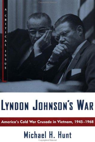 Lyndon Johnson's War America's Cold War Crusade in Vietnam, 1945-1968 N/A edition cover