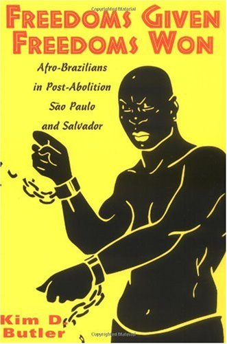 Freedoms Given, Freedoms Won Afro-Brazilians in Post-Abolition S�o Paolo and Salvador  1998 edition cover