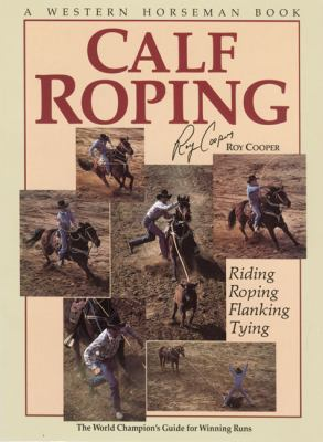 Calf Roping The World Champion's Guide for Winning Runs N/A 9780911647044 Front Cover
