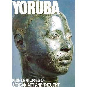 Yoruba : Nine Centuries of African Art and Thought  1989 9780945802044 Front Cover