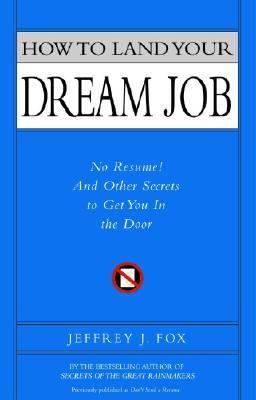 How to Land Your Dream Job No Resume! and Other Secrets to Get You in the Door  2006 9781401303044 Front Cover
