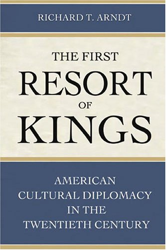 First Resort of Kings American Cultural Diplomacy in the Twentieth Century  2006 9781597970044 Front Cover