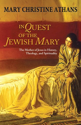 In Quest of the Jewish Mary The Mother of Jesus in History, Theology, and Spirituality  2013 edition cover