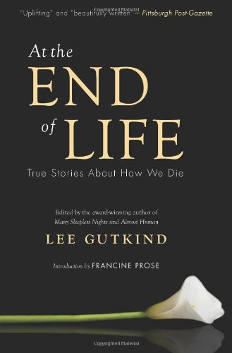 At the End of Life True Stories about How We Die N/A edition cover