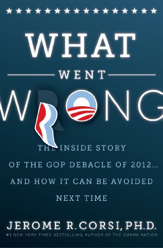 What Went Wrong?: The Inside Story of the Gop Debacle of 2012... and How It Can Be Avoided Next Time  2013 9781938067044 Front Cover