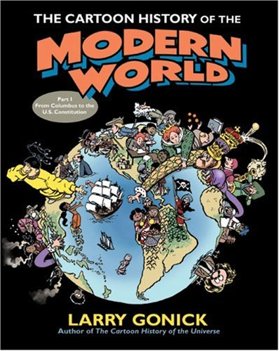 Cartoon History of the Modern World From Columbus to the U. S. Constitution  2007 edition cover