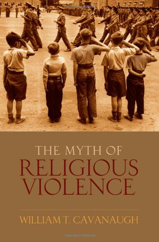 Myth of Religious Violence Secular Ideology and the Roots of Modern Conflict  2009 edition cover