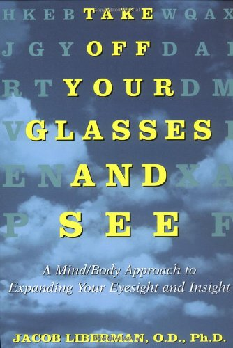 Take off Your Glasses and See A Mind/Body Approach to Expanding Your Eyesight and Insight N/A 9780517886045 Front Cover
