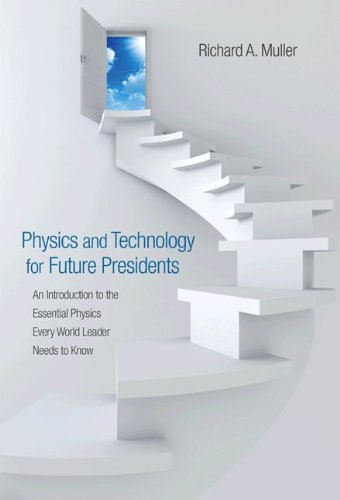 Physics and Technology for Future Presidents An Introduction to the Essential Physics Every World Leader Needs to Know  2010 9780691135045 Front Cover