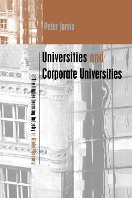 Universities and Corporate Universities The Higher Learning Industry in Global Society  2001 9780749434045 Front Cover